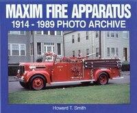 Maxim Fire Apparatus: 1914-1989 Photo Archive