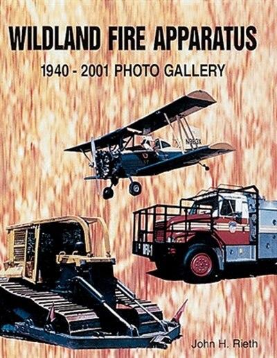 Wildland Fire Apparatus: 1940-2001 Photo Gallery by John Rieth