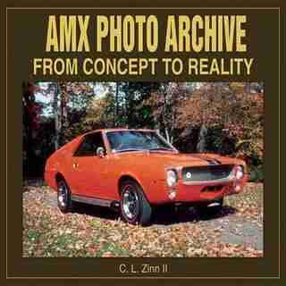 AMX Photo Archive: From Concept to Reality by C. Zinn