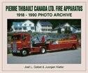 Pierre Thibault Ltd. Fire Apparatus: 1918-1990 Photo Archive by Joel Gebet