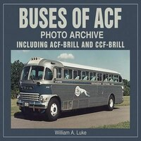 Buses of ACF Photo Archive: Including ACF-Brill and CCF-Brill