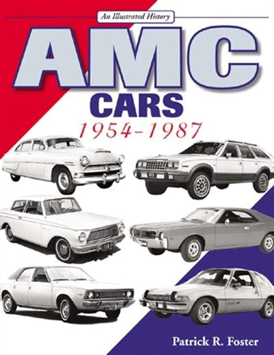 AMC Cars: 1954-1987 by Patrick R. Foster