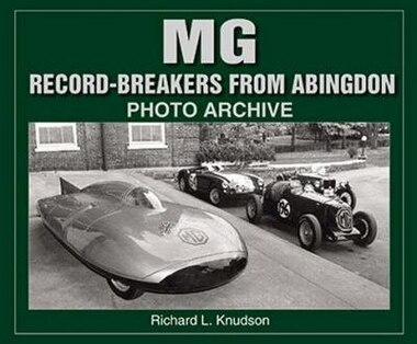 M G Record-Breakers from Abingdon Photo Archive by Richard L Knudson