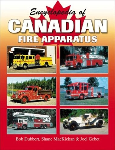 Encyclopedia Of Canadian Fire Apparatus by Bob Dubbert