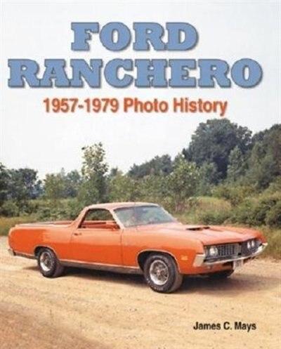 Ford Ranchero: 1957-1979 Photo History by James C. Mays