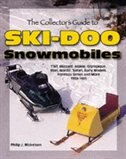 The Collector's Guide to Ski-Doo Snowmobiles by Phillip J. Mickelson