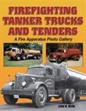 Firefighting Tanker Trucks and Tenders: A Fire Apparatus Photo Gallery by John Rieth