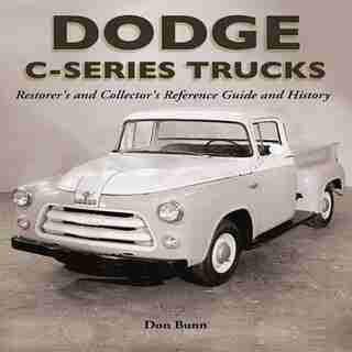 Dodge C-Series Trucks: A Restorer's and Collector's Reference Guide and History by Don Bunn