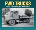Fwd Trucks 1910-1974 Photo Archive by Robert Gabrick