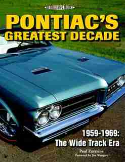 Pontiac's Greatest Decade 1959-1969: The Wide Track Era by Paul Zazarine