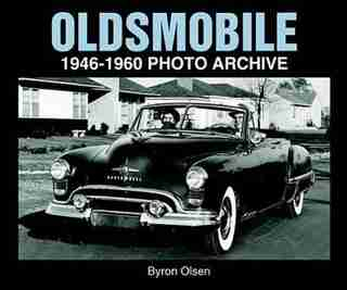 Oldsmobile 1946-1960 Photo Archive by Byron Olsen