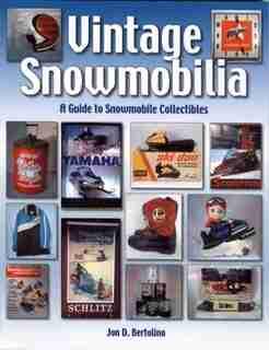 Vintage Snowmobilia: A Guide to Snowmobile Collectibles by Jon Bertolino