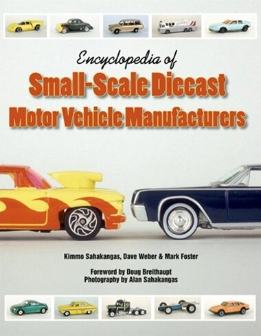 Encyclopedia Of Small-scale Diecast Motor Vehicle Manufacturers by Kimmo Sahakangas
