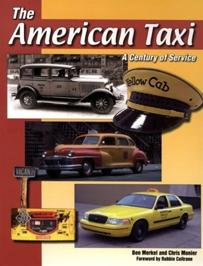 The American Taxi: A Century of Service by Ben Merkel