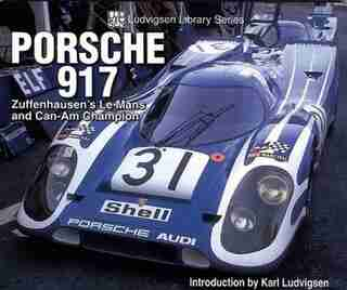 Porsche 917: Zuffenhausen's Le Mans And Can-am Champion by Karl Ludvigsen