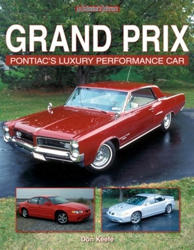 Grand Prix: Pontiac's Luxury Performance Car by Don Keefe