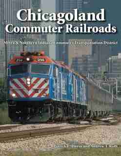 Chicagoland Commuter Railroads: Metra & Northern Indiana Commuter Transportation District by Patrick Dorin