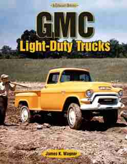 GMC Light-Duty Trucks: An Enthusiast's Reference by James Wagner