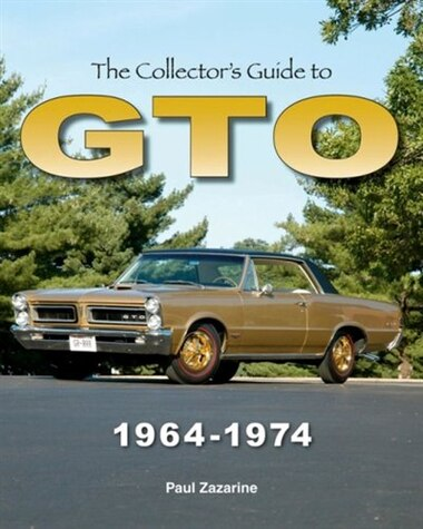 The Collector's Guide to GTO 1964-1974 by Paul Zazarine