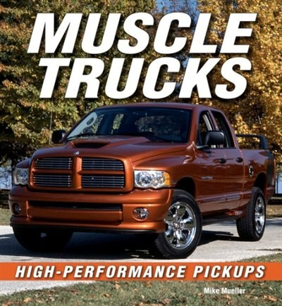 Muscle Trucks: High-Performance Pickups by Mike Mueller