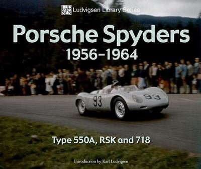 Porsche Spyders 1956-1964: Type 550A, RSK and 718 by Karl Ludvigsen