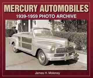 Mercury Automobiles: 1939-1959 Photo Archive by James Moloney