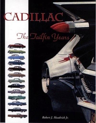 Cadillac: The Tailfin Years by Robert J Headrick Jr