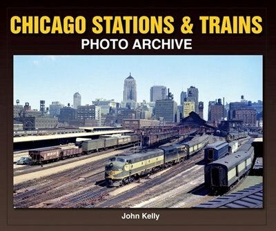 Chicago Stations & Trains Photo Archive by John Kelly