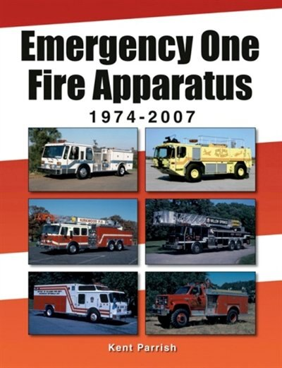Emergency One Fire Apparatus 1974-2007 by Kent Parrish