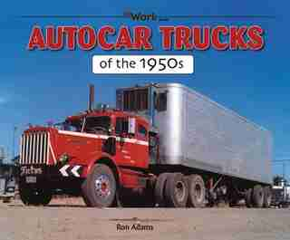 Autocar Trucks of the 1950s by Ron Adams