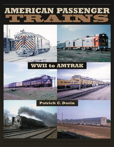 American Passenger Trains: WWII to Amtrak by Patrick Dorin