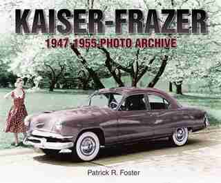 Kaiser-Frazer 1947-1955 Photo Archive by Patrick R. Foster