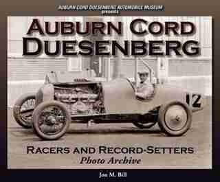 Auburn Cord Duesenberg Racers and Record-Setters Photo Archive by Jon Bill