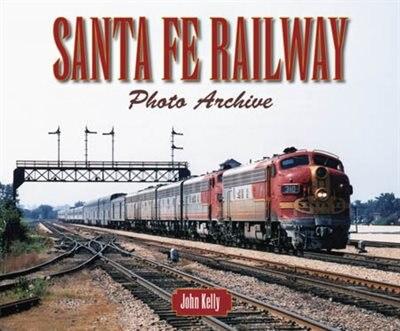Santa Fe Railway Photo Archive by John Kelly