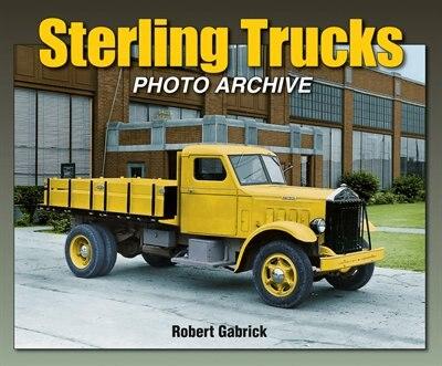 Sterling Trucks Photo Archive by Robert Gabrick