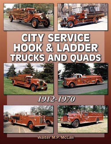 City Service Hook & Ladder Trucks and Quads by Walter Mccall