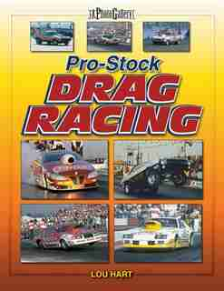 Pro Stock Drag Racing: A Photo Gallery by Lou Hart