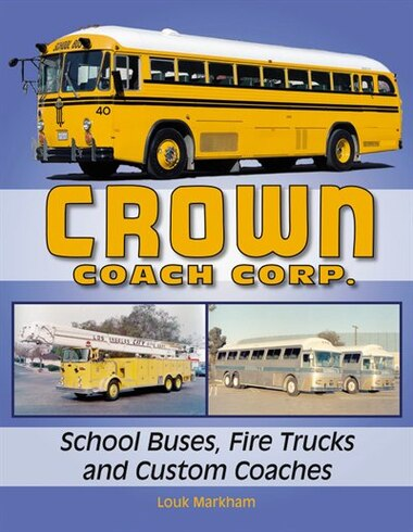 Crown Coach Corp.: School Buses, Fire Trucks and Custom Coaches by Louk Markham