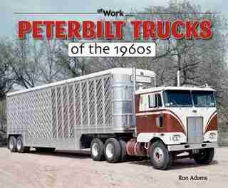 Peterbilt Trucks of the 1960s by Ron Adams
