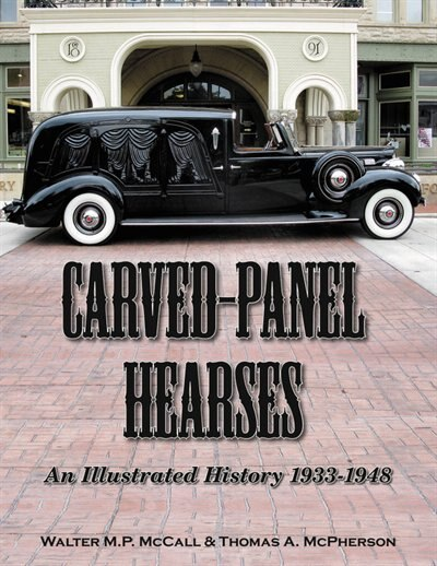 Carved-Panel Hearses: An Illustrated History 1933-1948 by Walter McCall
