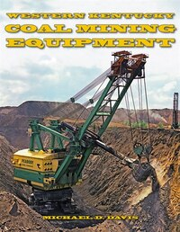 Coal Mining Equipment at Work: Featuring the World Famous Mines and Mining Companies of Western…