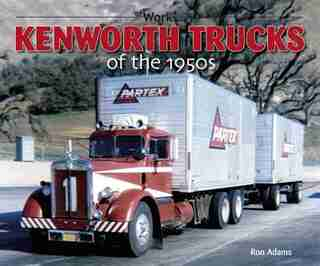 Kenworth Trucks of the 1950s by Ron Adams