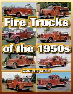 Fire Trucks of the 1950s by Walter McCall