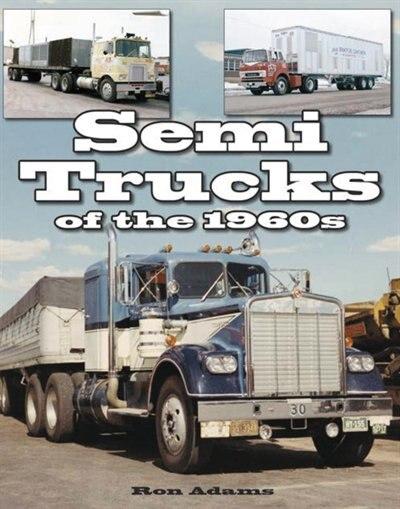 Semi Trucks of the 1960s by Ron Adams