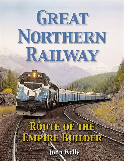 Great Northern Railway - Route Of The Empire Builder by John Kelly