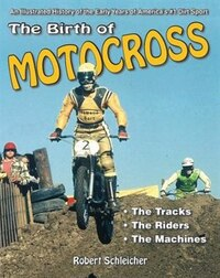 The Birth Of Motocross: An Illustrated History Of The Early Years Of America's #1 Dirt Sport - The…