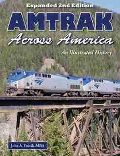 Amtrak Across America: An Illustrated History by John Fostik