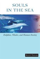 Souls in the Sea: Dolphins, Whales, And Human Destiny