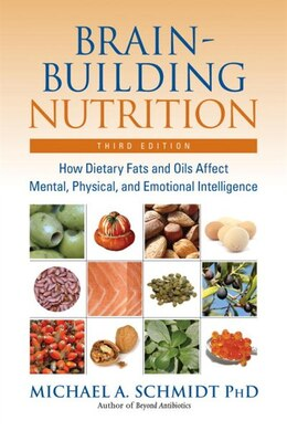 Book Brain-Building Nutrition: How Dietary Fats and Oils Affect Mental, Physical, and Emotional… by Michael A. Schmidt