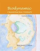 Biodynamic Craniosacral Therapy, Volume Four